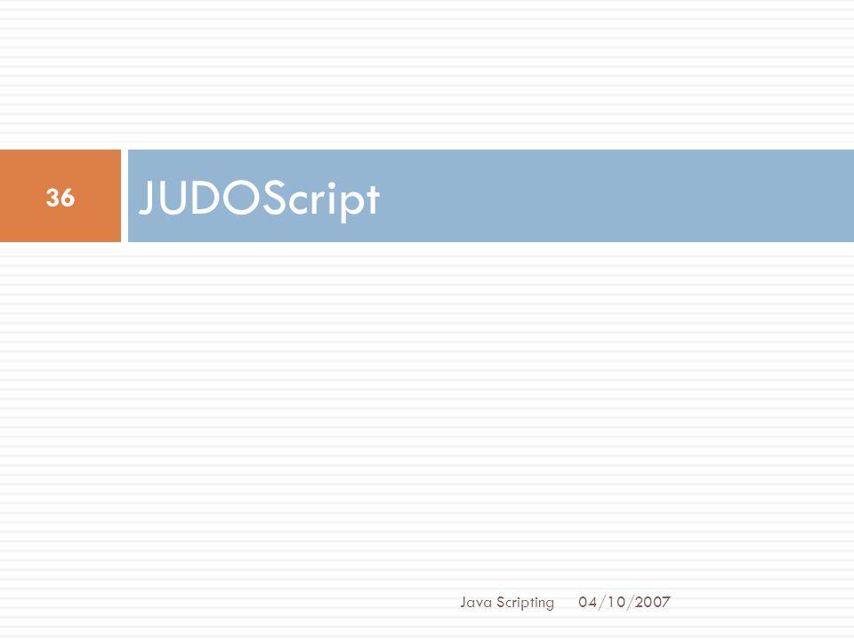 JUDOScript 04/10/2007 36 Java Scripting