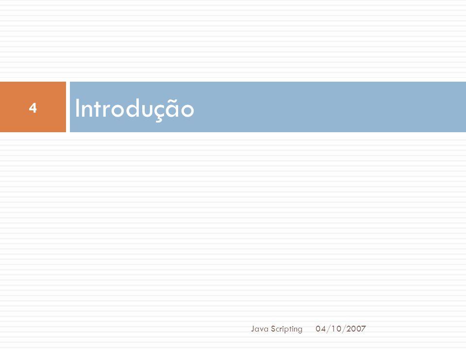 Introdução 04/10/2007 4 Java Scripting