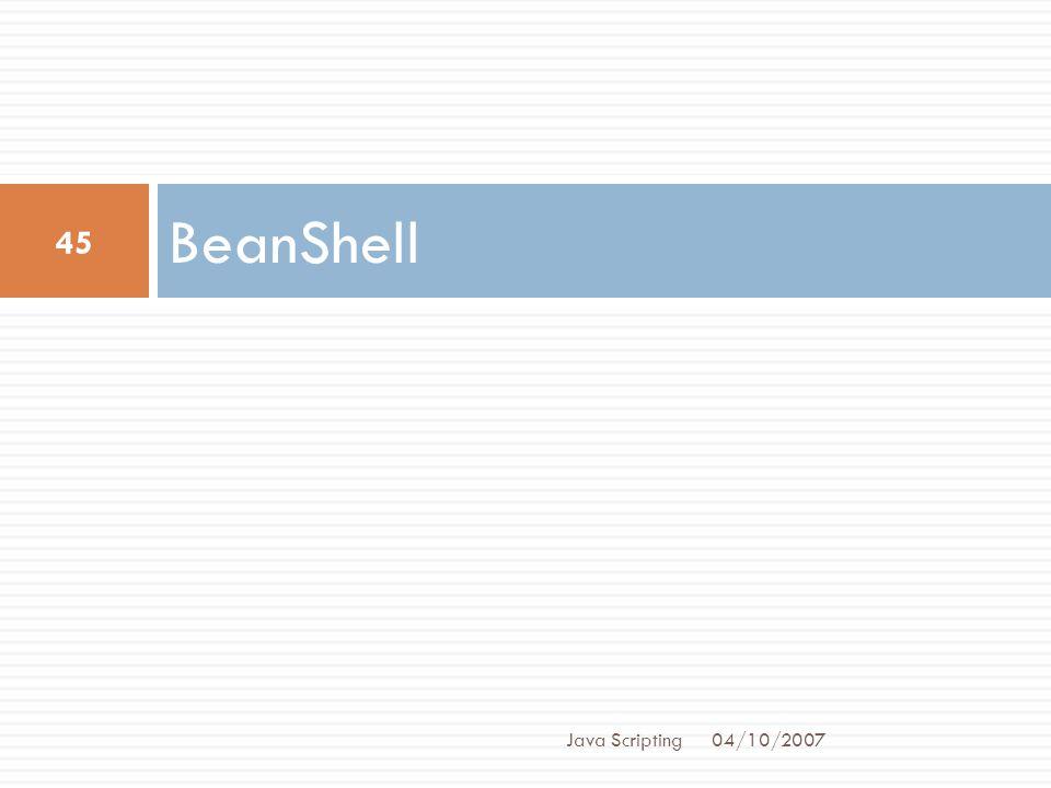BeanShell 04/10/2007 45 Java Scripting