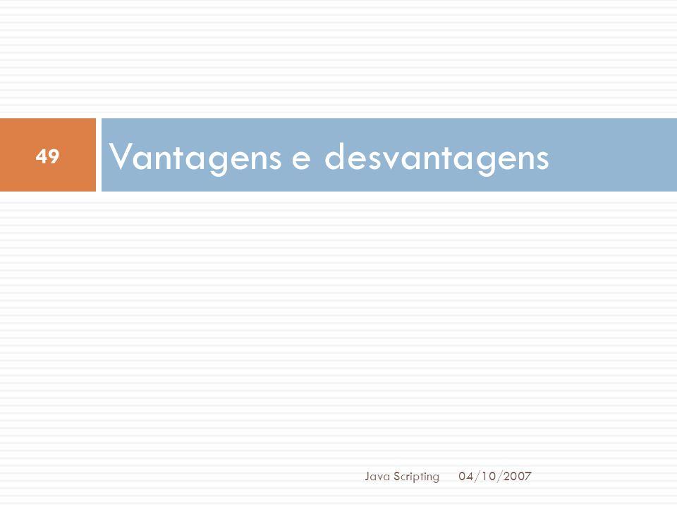 Vantagens e desvantagens 04/10/2007 49 Java Scripting