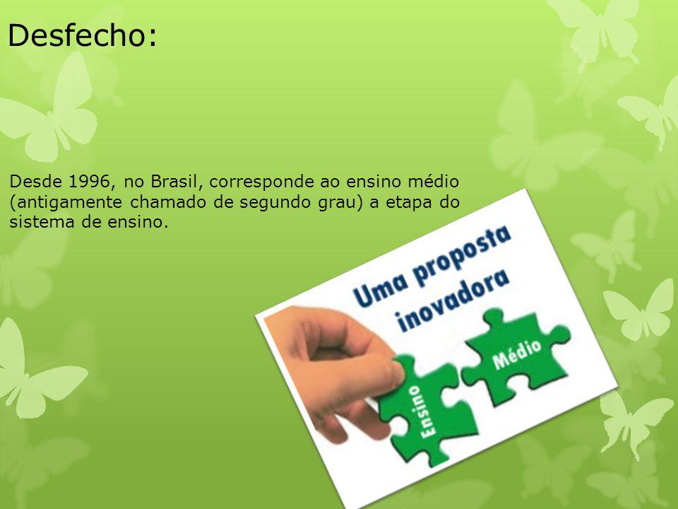 Desfecho: Desde 1996, no Brasil, corresponde ao ensino médio (antigamente chamado de segundo grau) a etapa do sistema de ensino.