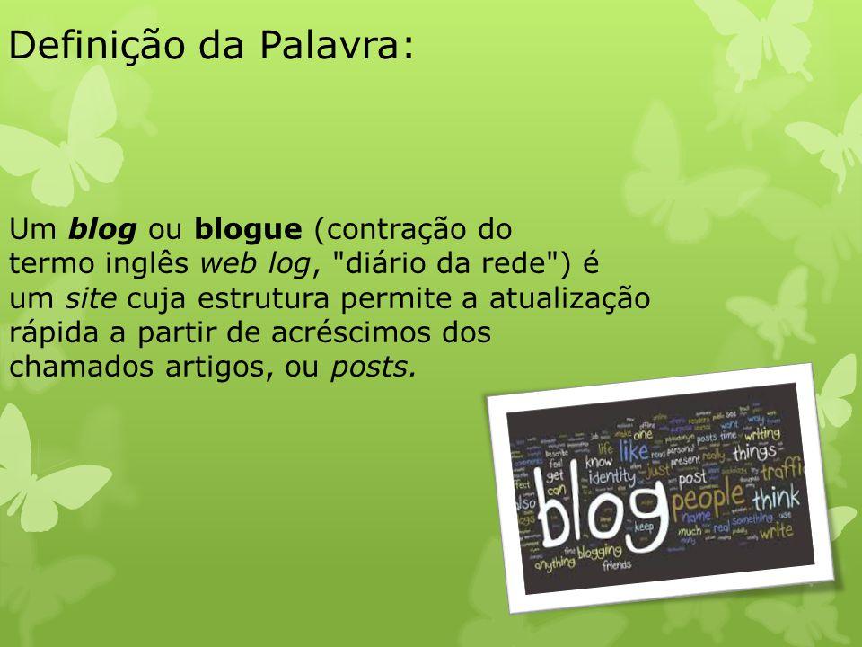 Definição da Palavra: Um blog ou blogue (contração do termo inglês web log,