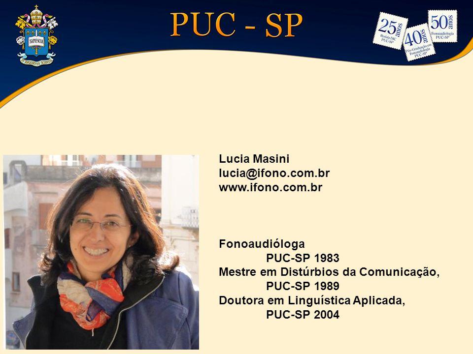 Lucia Masini lucia@ifono.com.br www.ifono.com.br Fonoaudióloga PUC-SP 1983 Mestre em Distúrbios da Comunicação, PUC-SP 1989 Doutora em Linguística Apl
