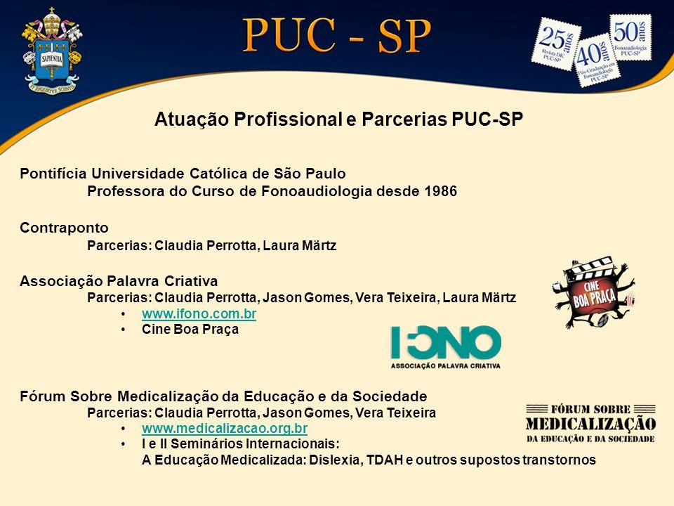 Atuação Profissional e Parcerias PUC-SP Pontifícia Universidade Católica de São Paulo Professora do Curso de Fonoaudiologia desde 1986 Contraponto Par