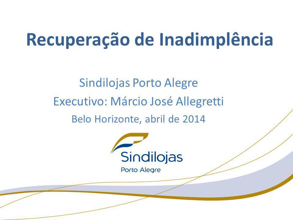 Sindilojas Porto Alegre Executivo: Márcio José Allegretti Belo Horizonte, abril de 2014 Recuperação de Inadimplência