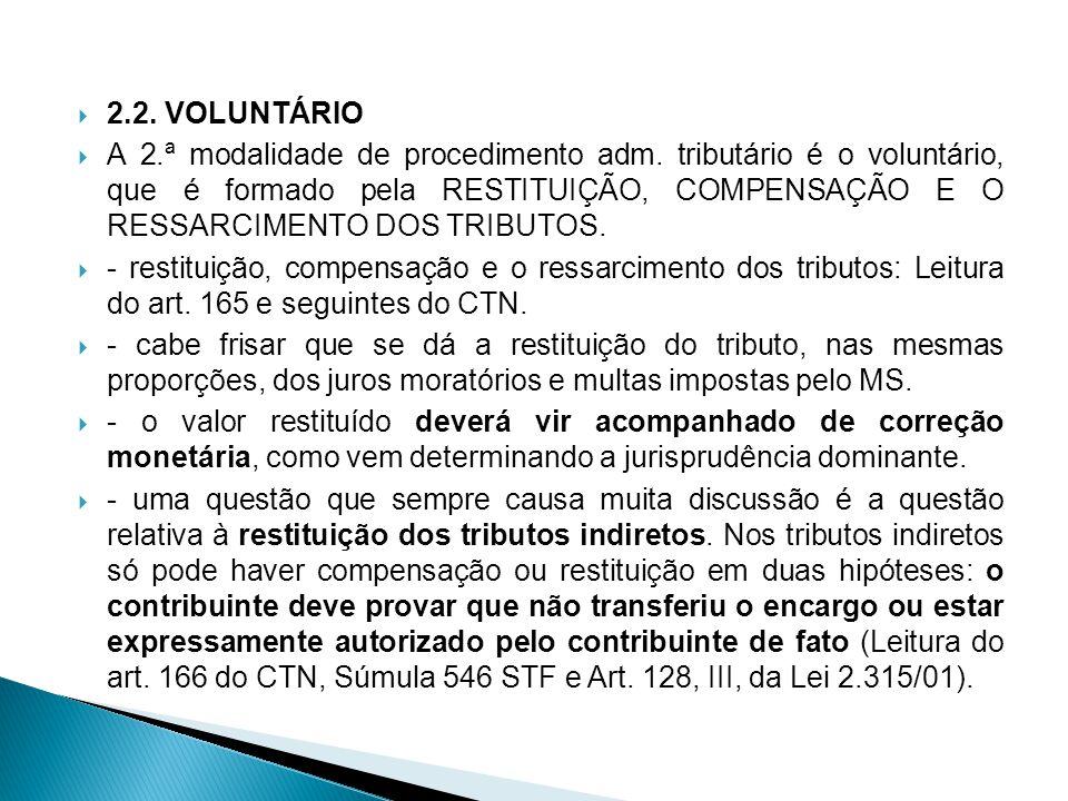 2.2. VOLUNTÁRIO A 2.ª modalidade de procedimento adm. tributário é o voluntário, que é formado pela RESTITUIÇÃO, COMPENSAÇÃO E O RESSARCIMENTO DOS TRI