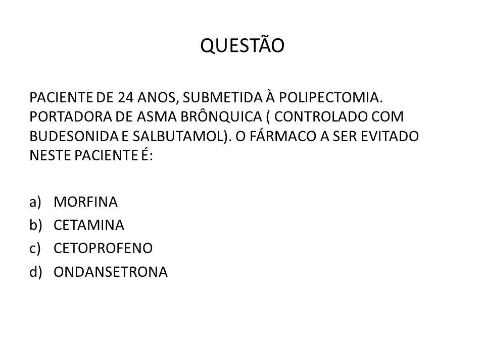 QUESTÃO PACIENTE DE 24 ANOS, SUBMETIDA À POLIPECTOMIA. PORTADORA DE ASMA BRÔNQUICA ( CONTROLADO COM BUDESONIDA E SALBUTAMOL). O FÁRMACO A SER EVITADO