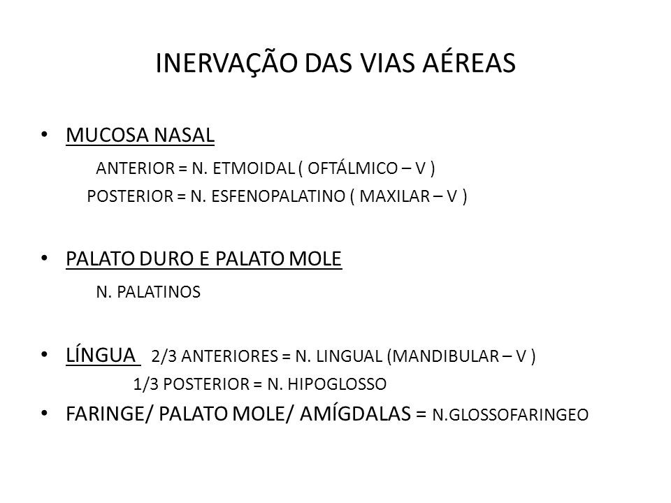 INERVAÇÃO DAS VIAS AÉREAS MUCOSA NASAL ANTERIOR = N. ETMOIDAL ( OFTÁLMICO – V ) POSTERIOR = N. ESFENOPALATINO ( MAXILAR – V ) PALATO DURO E PALATO MOL
