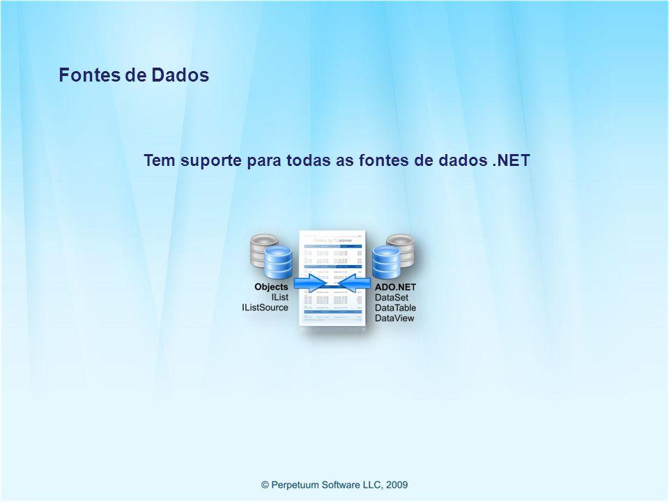 Tem suporte para todas as fontes de dados.NET Fontes de Dados