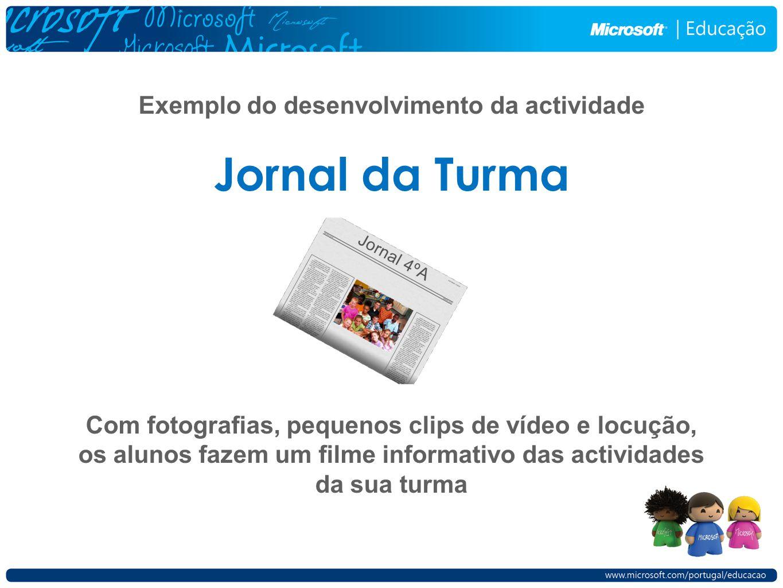 Exemplo do desenvolvimento da actividade Jornal da Turma Com fotografias, pequenos clips de vídeo e locução, os alunos fazem um filme informativo das actividades da sua turma