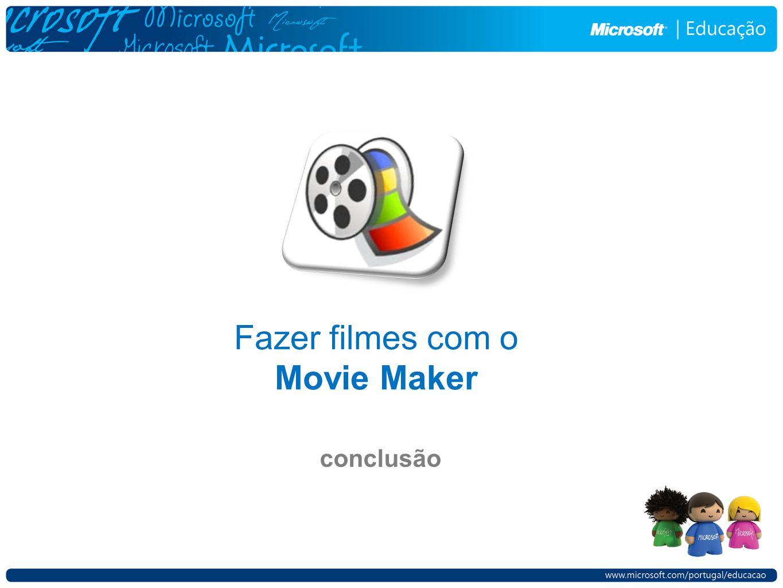 conclusão Fazer filmes com o Movie Maker