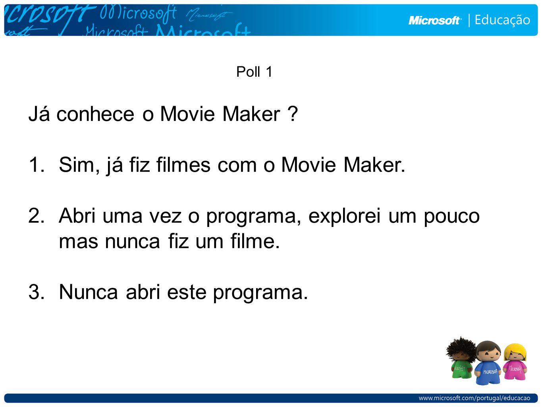 Já conhece o Movie Maker . 1.Sim, já fiz filmes com o Movie Maker.