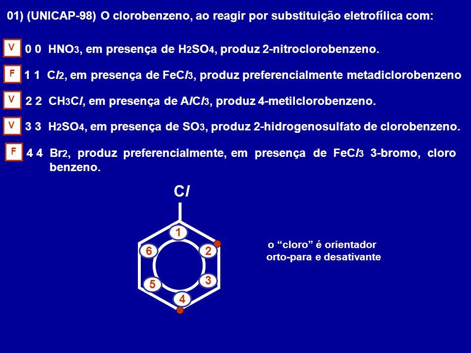 01) (UNICAP-98) O clorobenzeno, ao reagir por substituição eletrofílica com: 0 0 HNO 3, em presença de H 2 SO 4, produz 2-nitroclorobenzeno. 1 1 Cl 2,