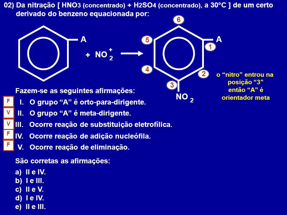 02) Da nitração [ HNO 3 (concentrado) + H 2 SO 4 (concentrado), a 30°C ] de um certo derivado do benzeno equacionada por: A 1 2 3 4 5 6 NO + 2 + A 2 F