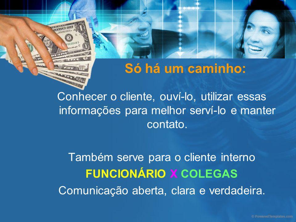 Só há um caminho: Conhecer o cliente, ouví-lo, utilizar essas informações para melhor serví-lo e manter contato. Também serve para o cliente interno F