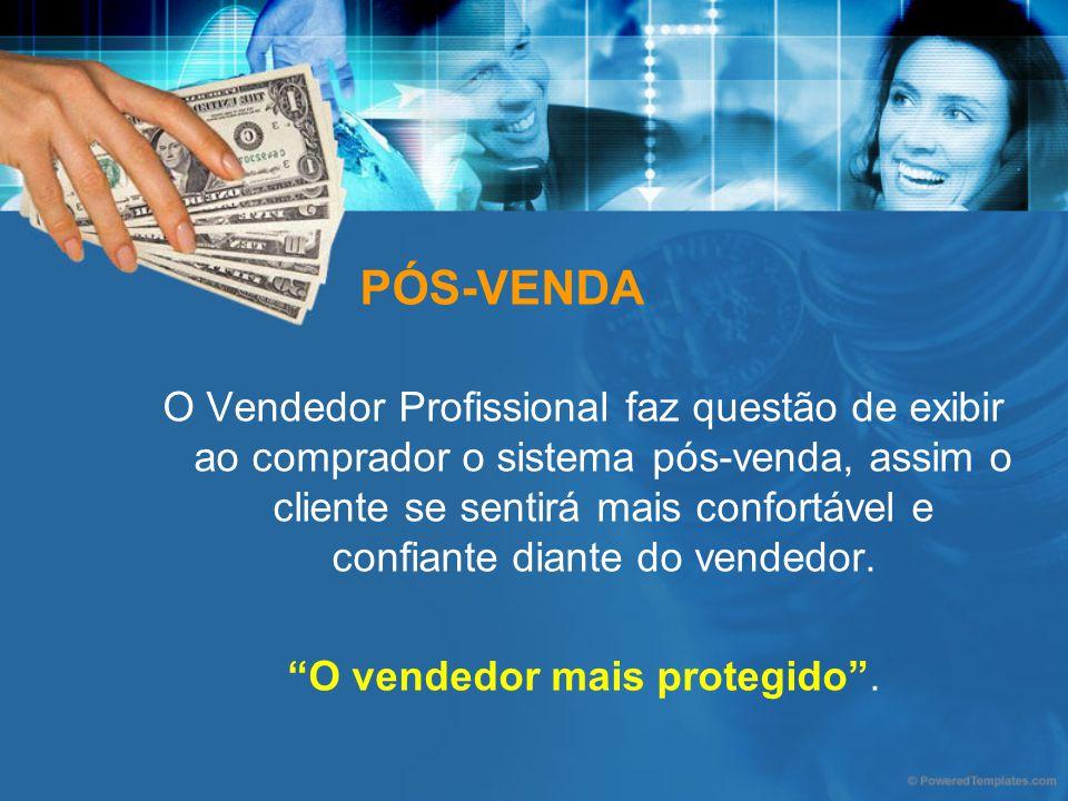 PÓS-VENDA O Vendedor Profissional faz questão de exibir ao comprador o sistema pós-venda, assim o cliente se sentirá mais confortável e confiante dian