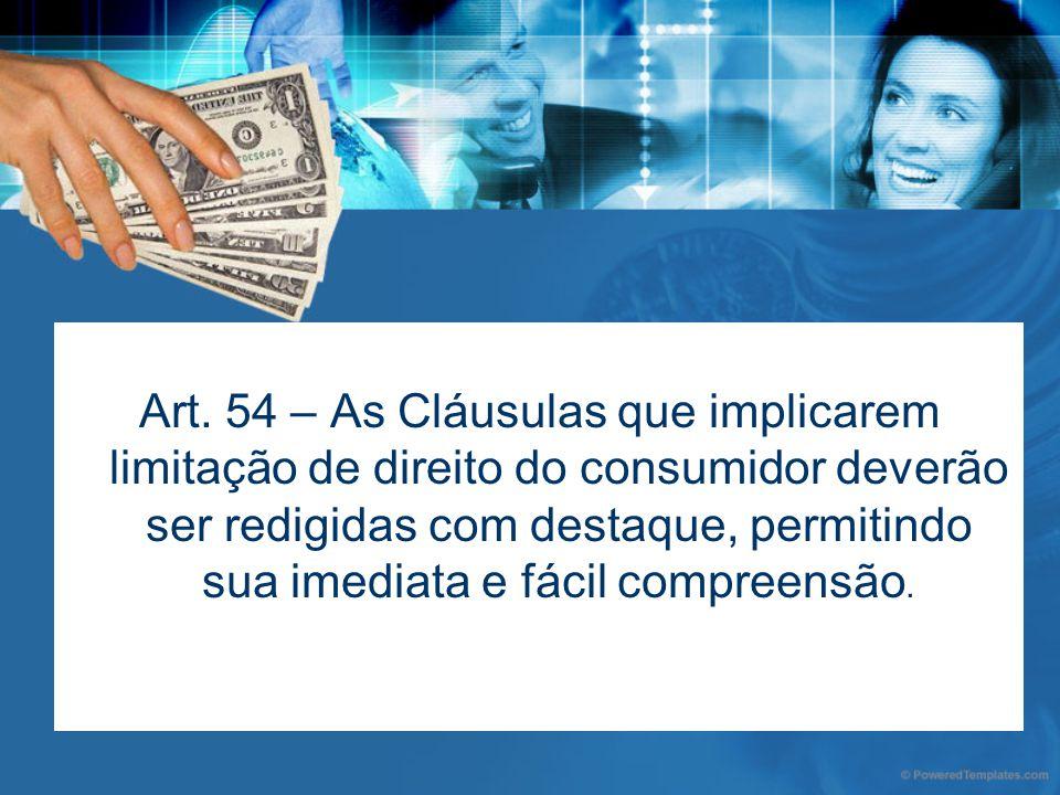 Art. 54 – As Cláusulas que implicarem limitação de direito do consumidor deverão ser redigidas com destaque, permitindo sua imediata e fácil compreens