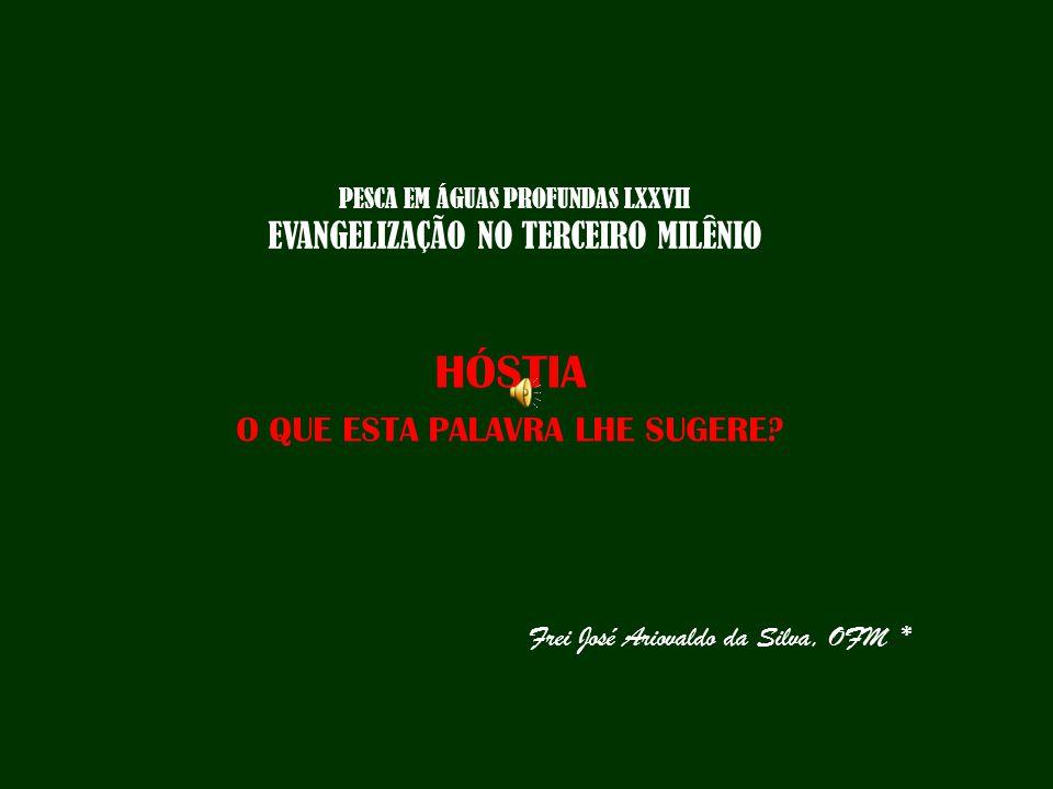 PESCA EM ÁGUAS PROFUNDAS LXXVII EVANGELIZAÇÃO NO TERCEIRO MILÊNIO HÓSTIA O QUE ESTA PALAVRA LHE SUGERE.