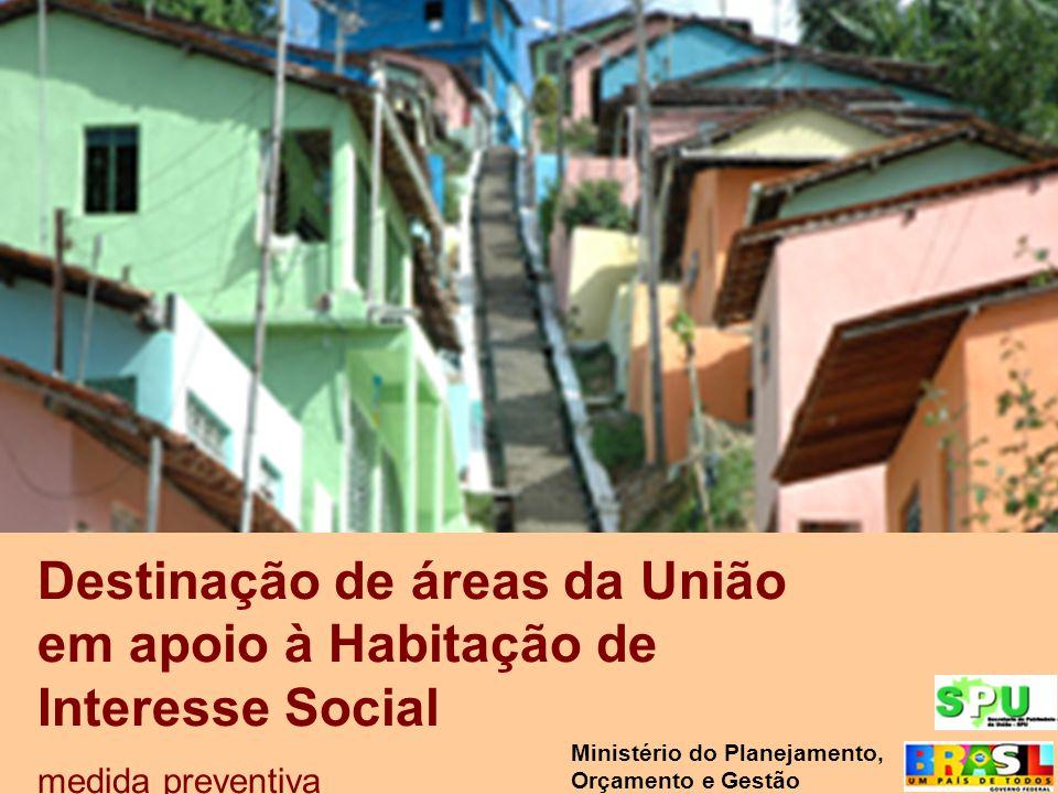 Destinação de áreas da União em apoio à Habitação de Interesse Social medida preventiva Ministério do Planejamento, Orçamento e Gestão