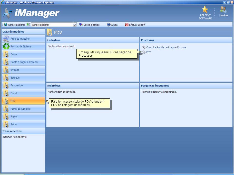 Para ter acesso à tela de PDV clique em PDV na listagem de módulos. Em seguida clique em PDV na seção de Processos