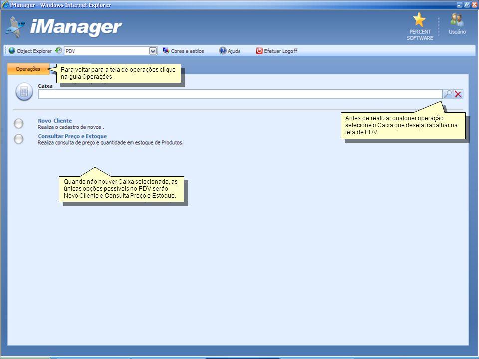 Para voltar para a tela de operações clique na guia Operações. Quando não houver Caixa selecionado, as únicas opções possíveis no PDV serão Novo Clien