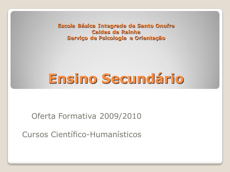 Escola Básica Integrada de Santo Onofre Caldas da Rainha Serviço de Psicologia e Orientação Ensino Secundário Oferta Formativa 2009/2010 Cursos Cientí