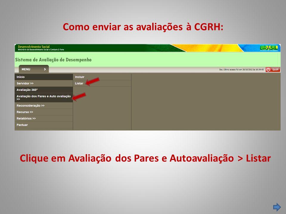 Como enviar as avaliações à CGRH: Clique em Avaliação dos Pares e Autoavaliação > Listar