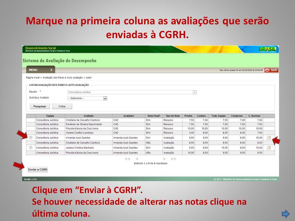 Marque na primeira coluna as avaliações que serão enviadas à CGRH. Clique em Enviar à CGRH. Se houver necessidade de alterar nas notas clique na últim