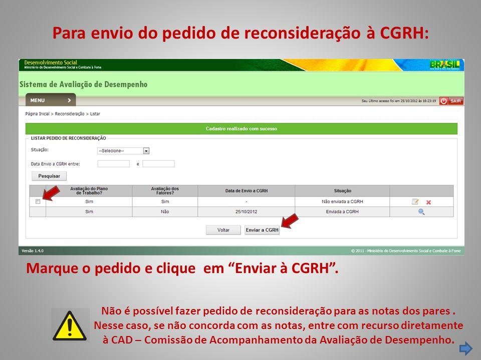 Para envio do pedido de reconsideração à CGRH: Não é possível fazer pedido de reconsideração para as notas dos pares. Nesse caso, se não concorda com