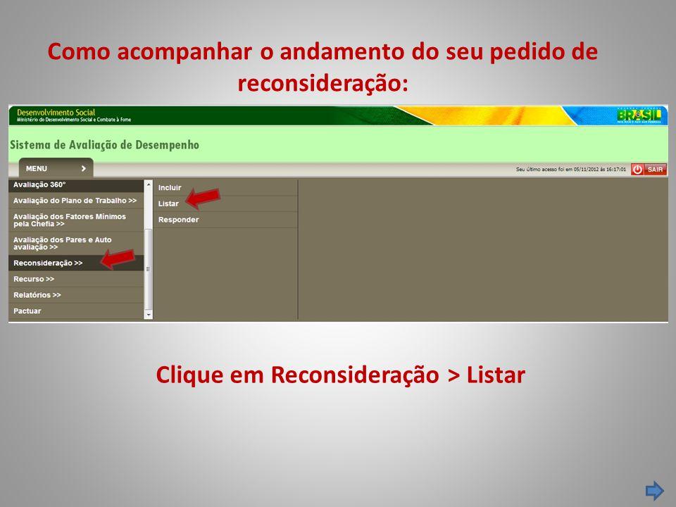Como acompanhar o andamento do seu pedido de reconsideração: Clique em Reconsideração > Listar