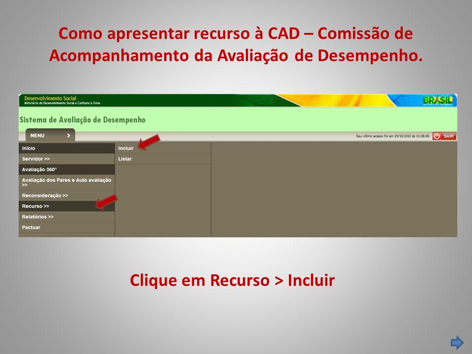 Como apresentar recurso à CAD – Comissão de Acompanhamento da Avaliação de Desempenho. Clique em Recurso > Incluir