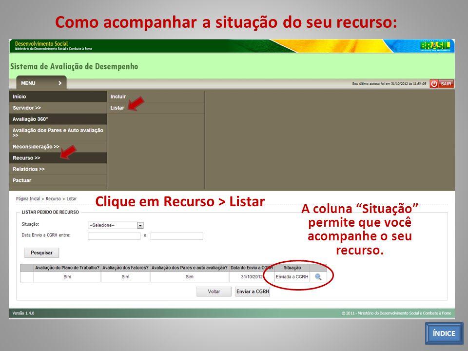 Como acompanhar a situação do seu recurso: A coluna Situação permite que você acompanhe o seu recurso. Clique em Recurso > Listar ÍNDICE