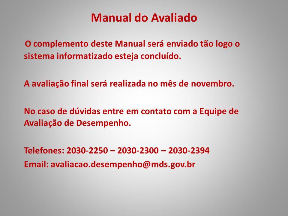Manual do Avaliado O complemento deste Manual será enviado tão logo o sistema informatizado esteja concluído. A avaliação final será realizada no mês