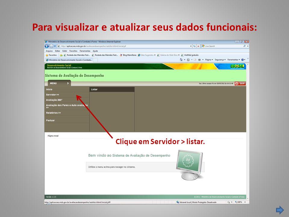 Para visualizar e atualizar seus dados funcionais: Clique em Servidor > listar.