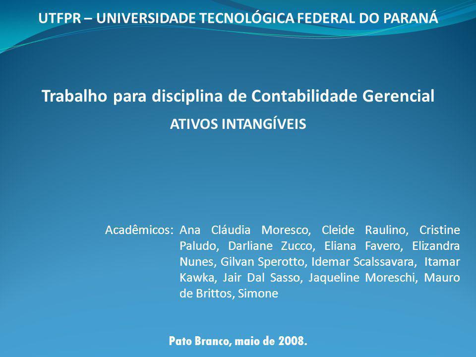 UTFPR – UNIVERSIDADE TECNOLÓGICA FEDERAL DO PARANÁ Trabalho para disciplina de Contabilidade Gerencial ATIVOS INTANGÍVEIS Acadêmicos: Ana Cláudia More