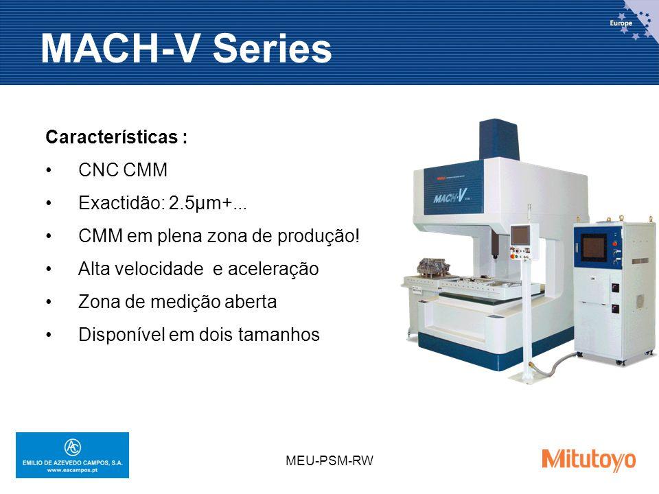 MEU-PSM-RW MACH-V Series Características : CNC CMM Exactidão: 2.5µm+... CMM em plena zona de produção! Alta velocidade e aceleração Zona de medição ab