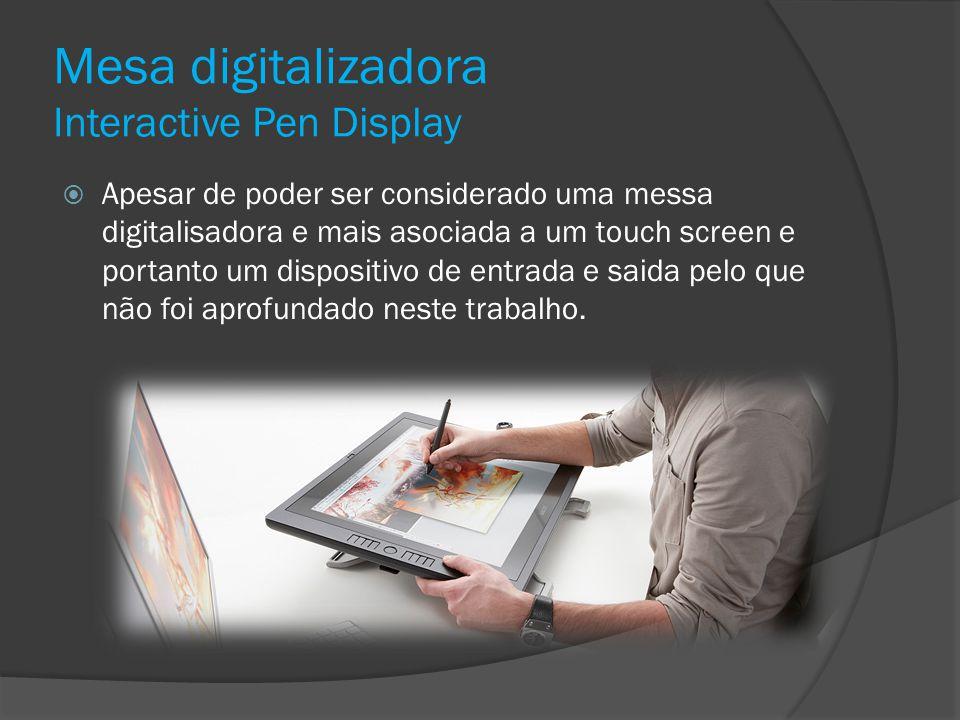 Mesa digitalizadora Interactive Pen Display Apesar de poder ser considerado uma messa digitalisadora e mais asociada a um touch screen e portanto um d