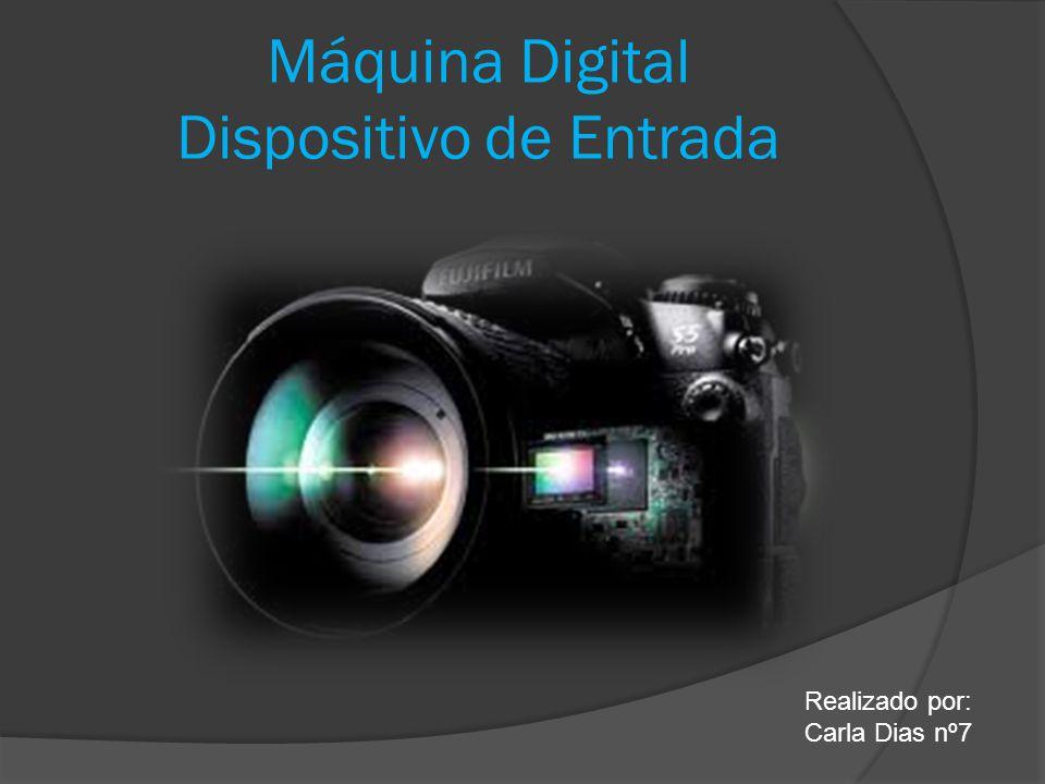Máquina Digital Dispositivo de Entrada Realizado por: Carla Dias nº7