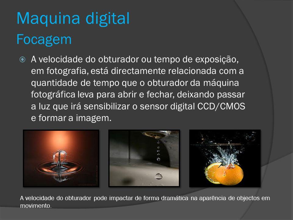 Maquina digital Focagem A velocidade do obturador ou tempo de exposição, em fotografia, está directamente relacionada com a quantidade de tempo que o