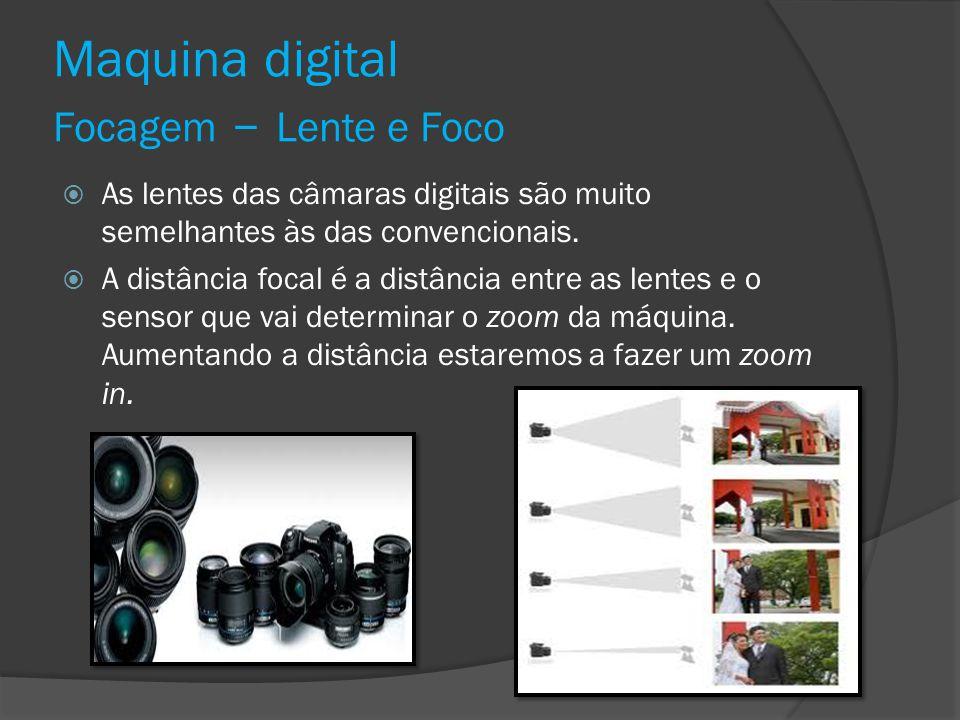 Maquina digital Focagem – Lente e Foco As lentes das câmaras digitais são muito semelhantes às das convencionais. A distância focal é a distância entr