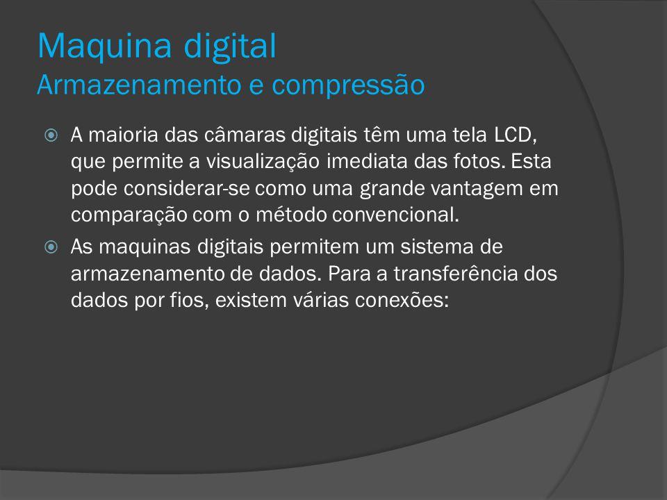 Maquina digital Armazenamento e compressão A maioria das câmaras digitais têm uma tela LCD, que permite a visualização imediata das fotos. Esta pode c