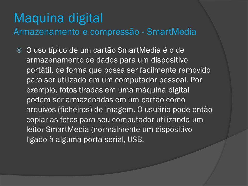 Maquina digital Armazenamento e compressão - SmartMedia O uso típico de um cartão SmartMedia é o de armazenamento de dados para um dispositivo portáti