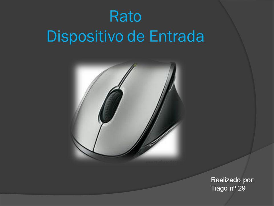 Rato Dispositivo de Entrada Realizado por: Tiago nº 29