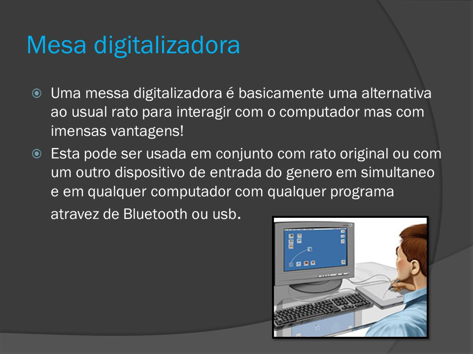 Mesa digitalizadora Uma messa digitalizadora é basicamente uma alternativa ao usual rato para interagir com o computador mas com imensas vantagens! Es