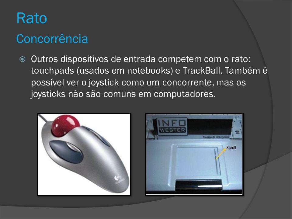 Rato Concorrência Outros dispositivos de entrada competem com o rato: touchpads (usados em notebooks) e TrackBall. Também é possível ver o joystick co