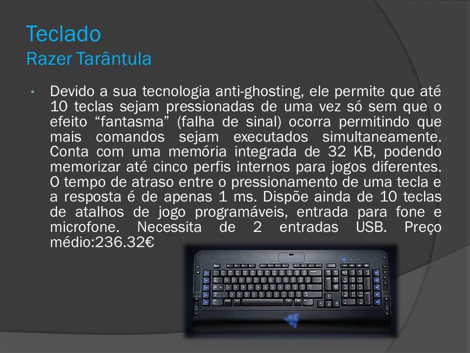 Teclado Razer Tarântula Devido a sua tecnologia anti-ghosting, ele permite que até 10 teclas sejam pressionadas de uma vez só sem que o efeito fantasm