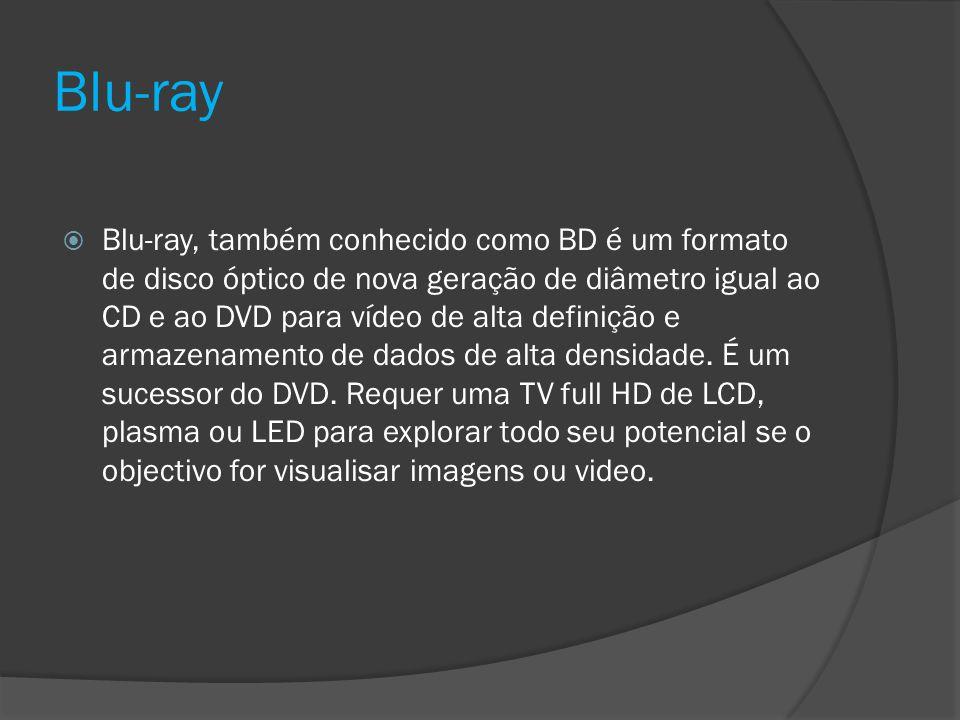 Blu-ray Blu-ray, também conhecido como BD é um formato de disco óptico de nova geração de diâmetro igual ao CD e ao DVD para vídeo de alta definição e