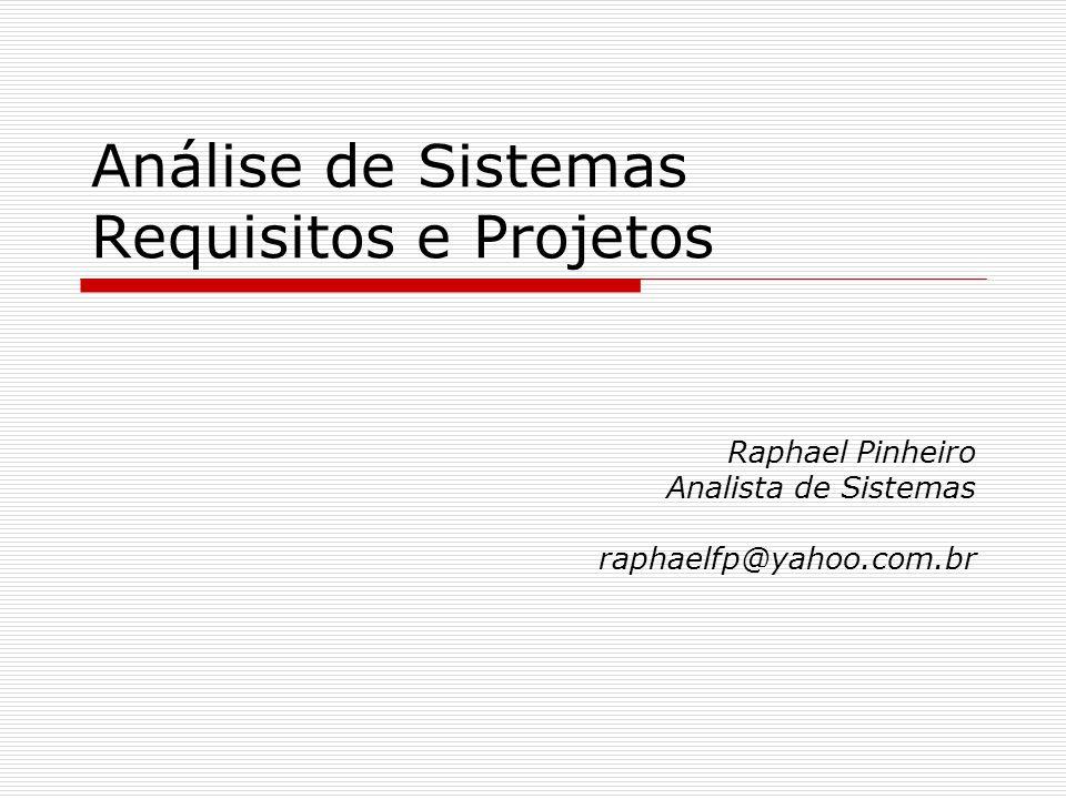 Análise de Sistemas Requisitos e Projetos Raphael Pinheiro Analista de Sistemas raphaelfp@yahoo.com.br