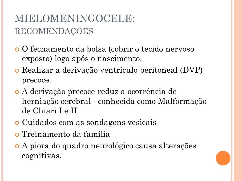 MIELOMENINGOCELE: RECOMENDAÇÕES O fechamento da bolsa (cobrir o tecido nervoso exposto) logo após o nascimento.