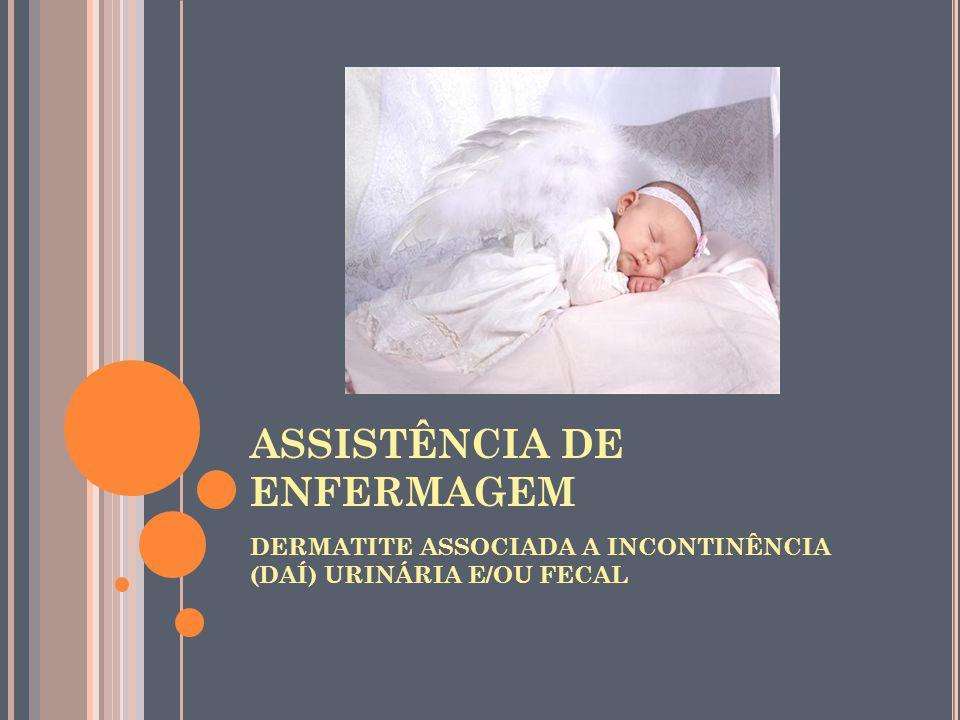 ASSISTÊNCIA DE ENFERMAGEM DERMATITE ASSOCIADA A INCONTINÊNCIA (DAÍ) URINÁRIA E/OU FECAL
